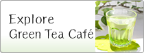 Explore Green Tea Café